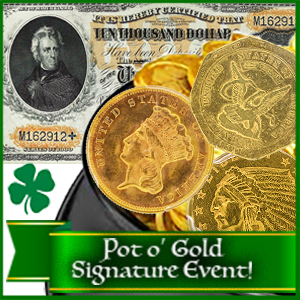 Day 2: Pot O' Gold Signature Coin & Currency Event!